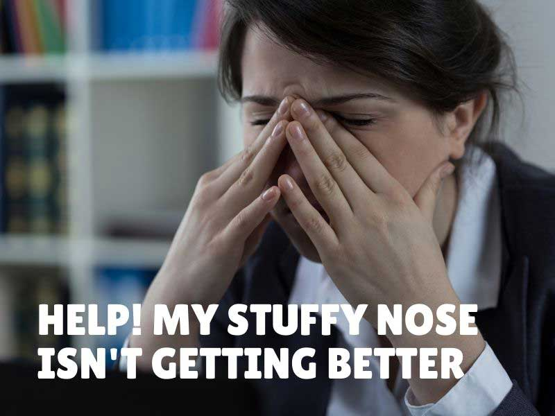 My Stuffy Nose Is Not Getting Better!